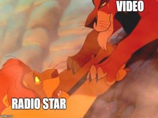 Lion King Video Killed the radio star
