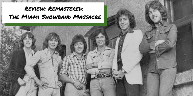 Review: Netflix Remastered The Miami Showband Massacre