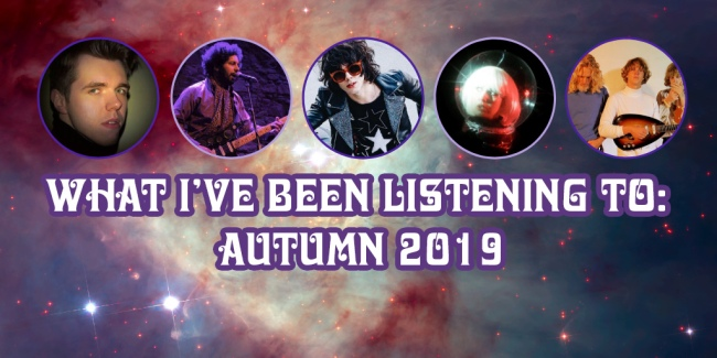 What I've Been Listening To Autumn 2019 Crazy on Classic Rock