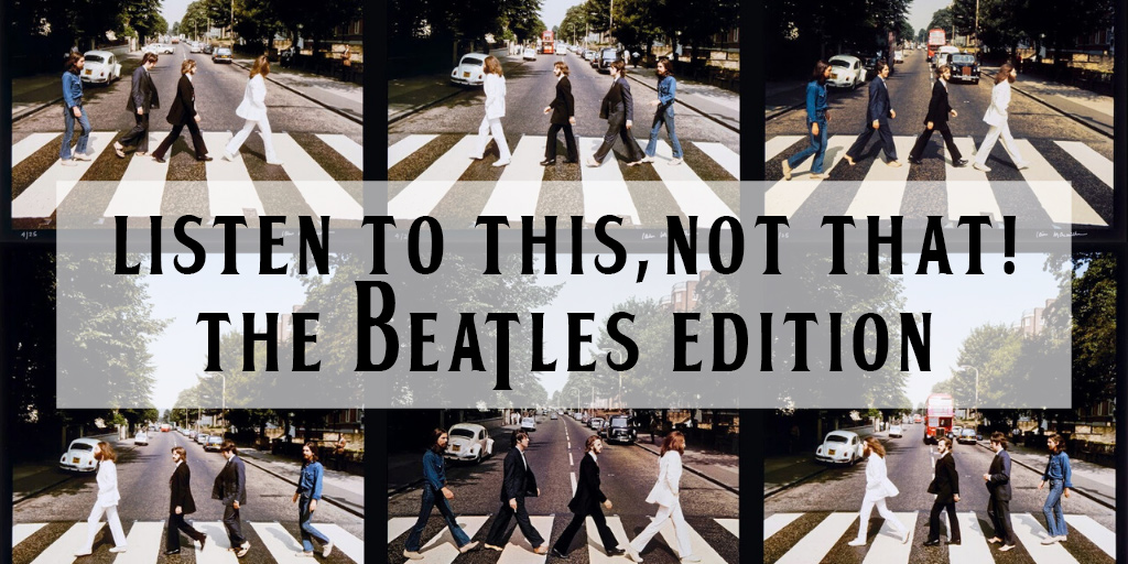 Crazy on Classic Rock - Listen To This Not That - The Beatles