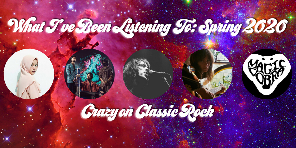 Crazy on Classic Rock - What I've Been Listening To Spring 2020