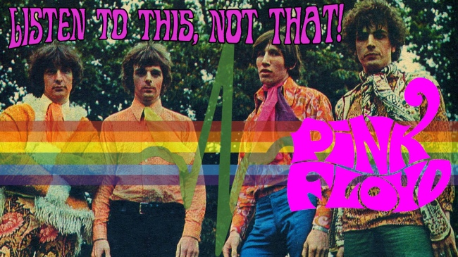 A picture of the 1967 lineup of Pink Floyd (Nick Mason, Rick Wright, Roger Waters, and Syd Barrett) wearing psychedelic clothes. Over that there's the Pink Floyd DSOTM heartbeat and a Pink Floyd logo that looks like the Cheshire Cat from Alice in Wonderland. At the top: Listen to This Not That